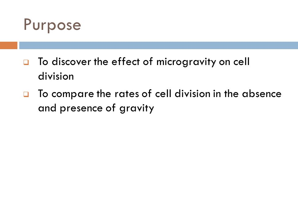 Purpose To discover the effect of microgravity on cell division