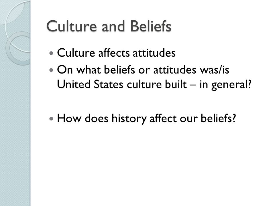 Culture and Beliefs Culture affects attitudes