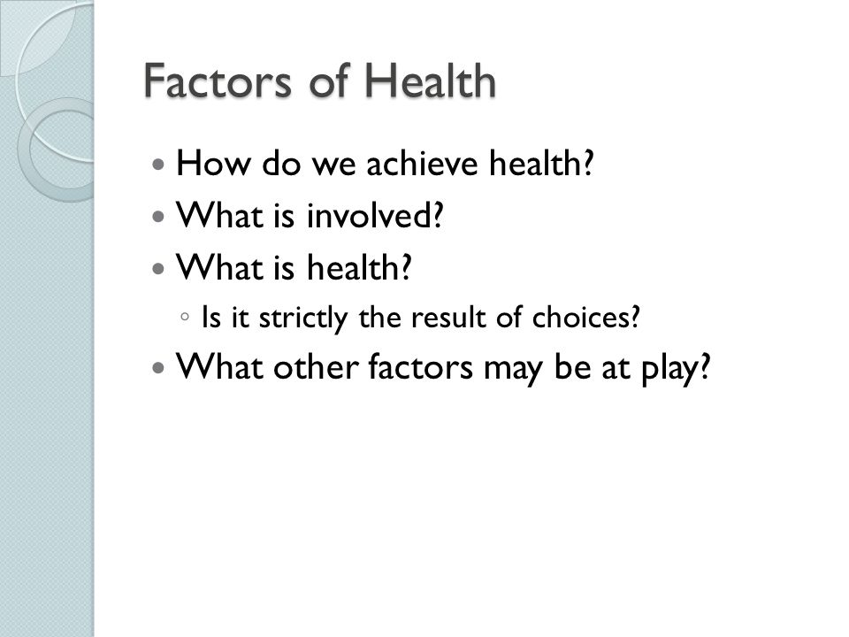 Factors of Health How do we achieve health What is involved