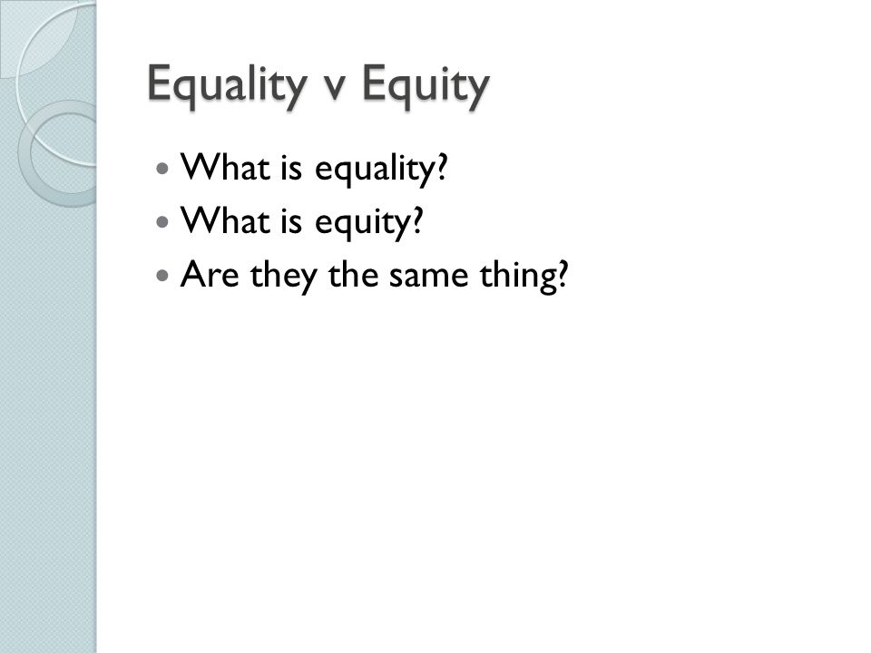 Equality v Equity What is equality What is equity