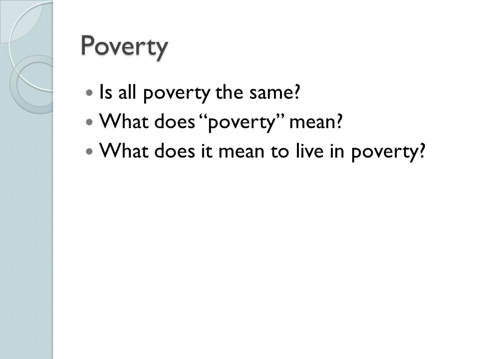 Poverty Is all poverty the same What does poverty mean