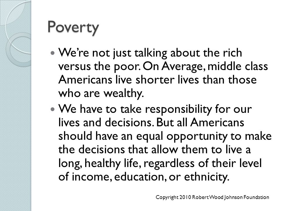 Poverty We're not just talking about the rich versus the poor. On Average, middle class Americans live shorter lives than those who are wealthy.