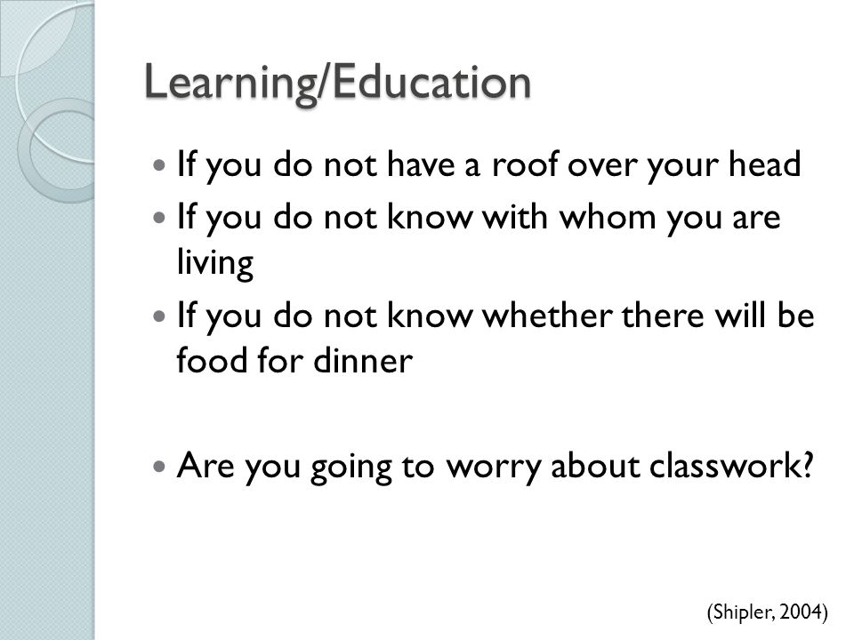 Learning/Education If you do not have a roof over your head