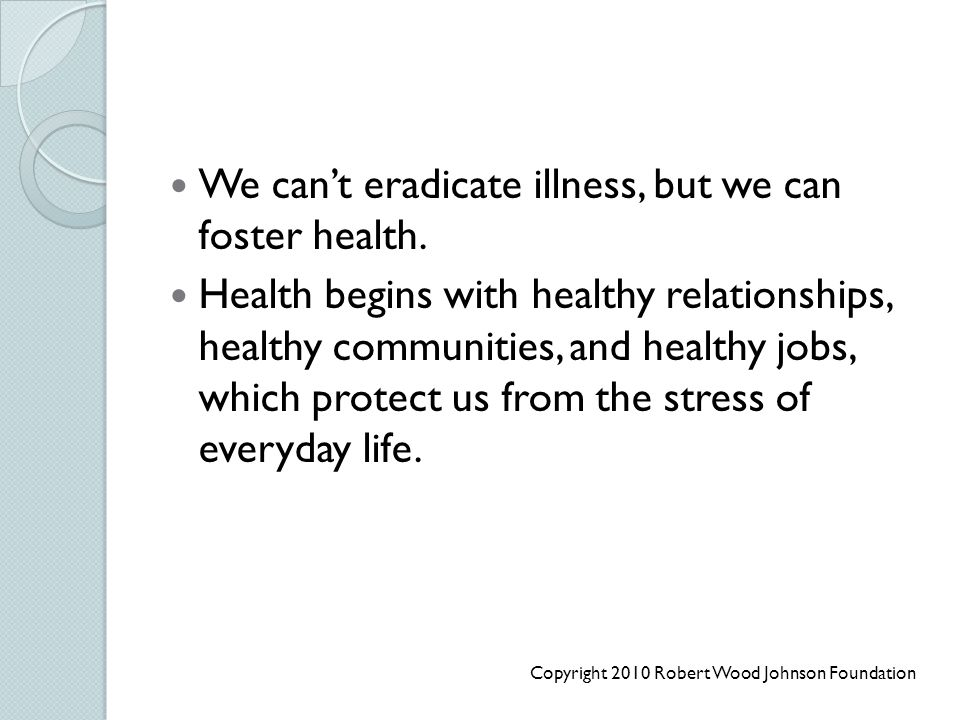 We can't eradicate illness, but we can foster health.