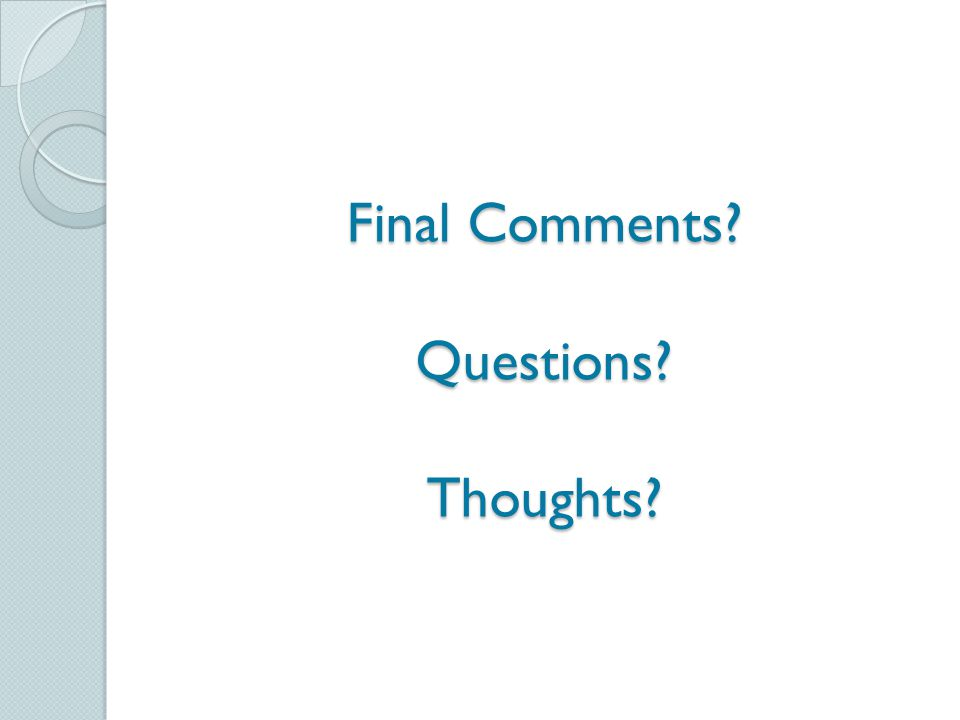 Final Comments Questions Thoughts
