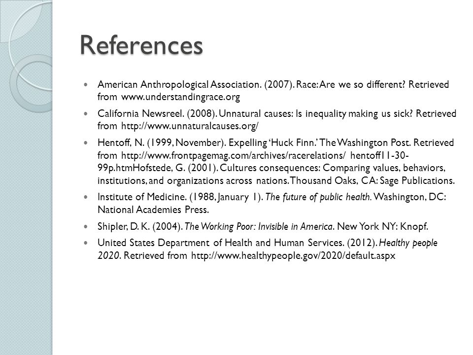 References American Anthropological Association. (2007). Race: Are we so different Retrieved from www.understandingrace.org.