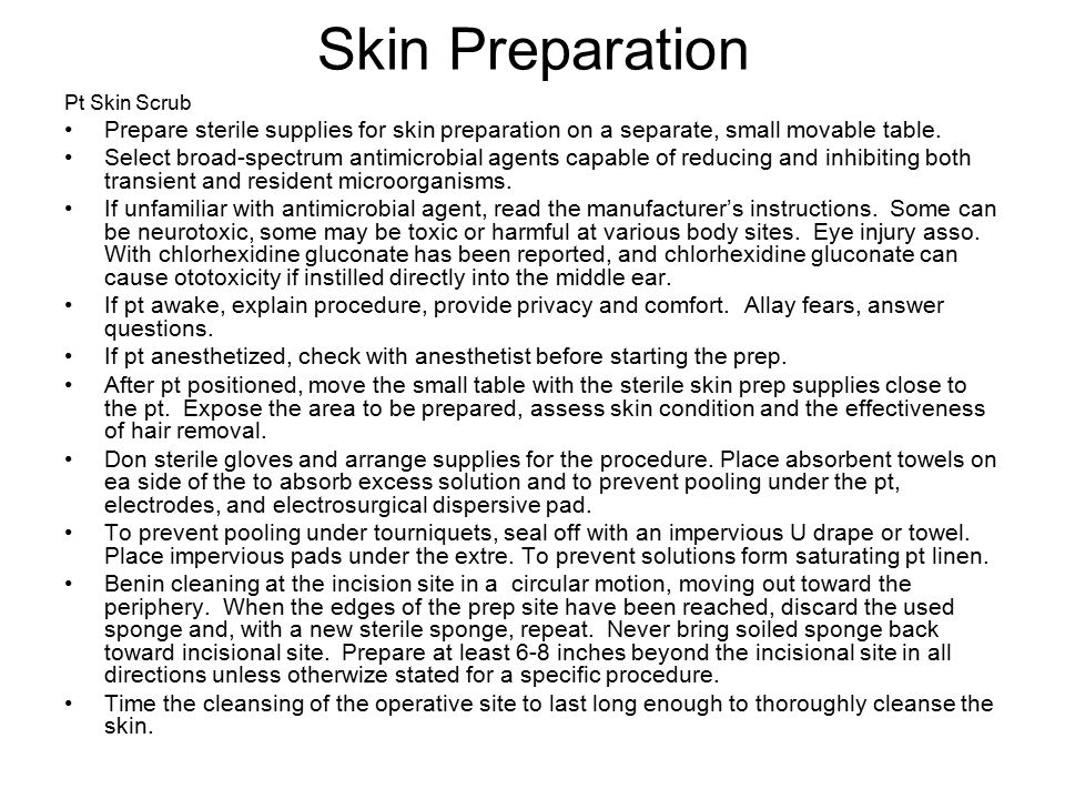 Skin Preparation Pt Skin Scrub. Prepare sterile supplies for skin preparation on a separate, small movable table.
