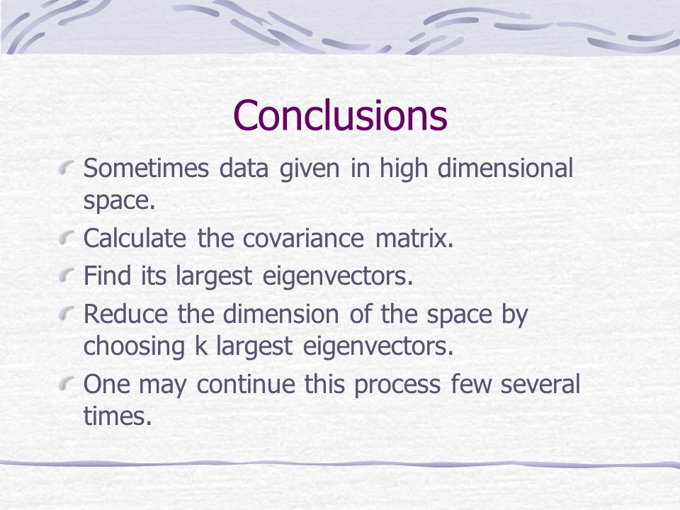 Conclusions Sometimes data given in high dimensional space.
