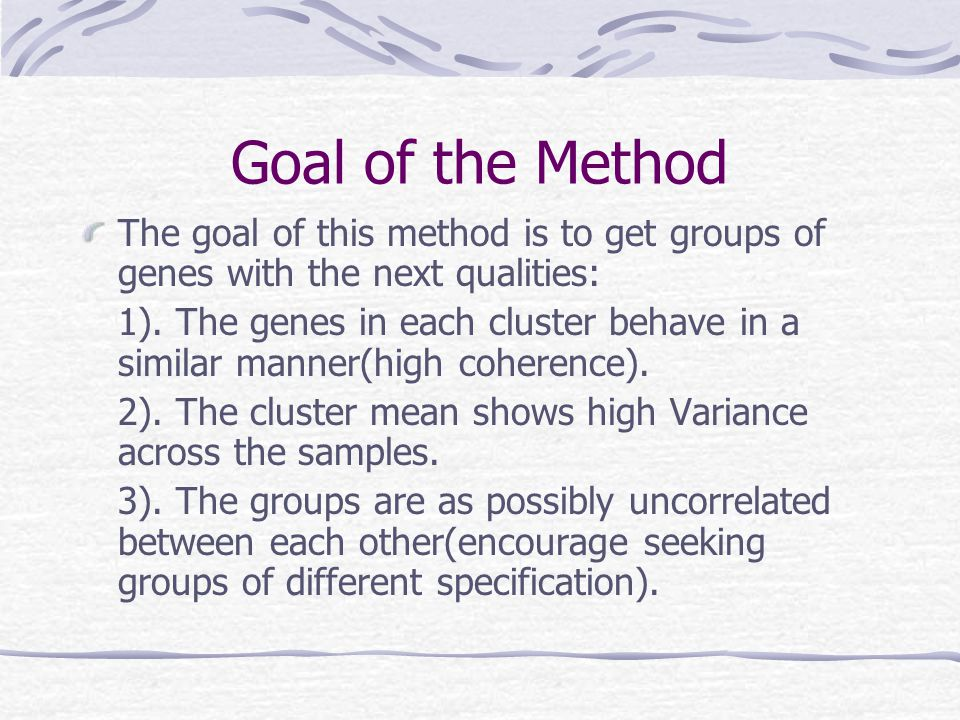 Goal of the Method The goal of this method is to get groups of genes with the next qualities: