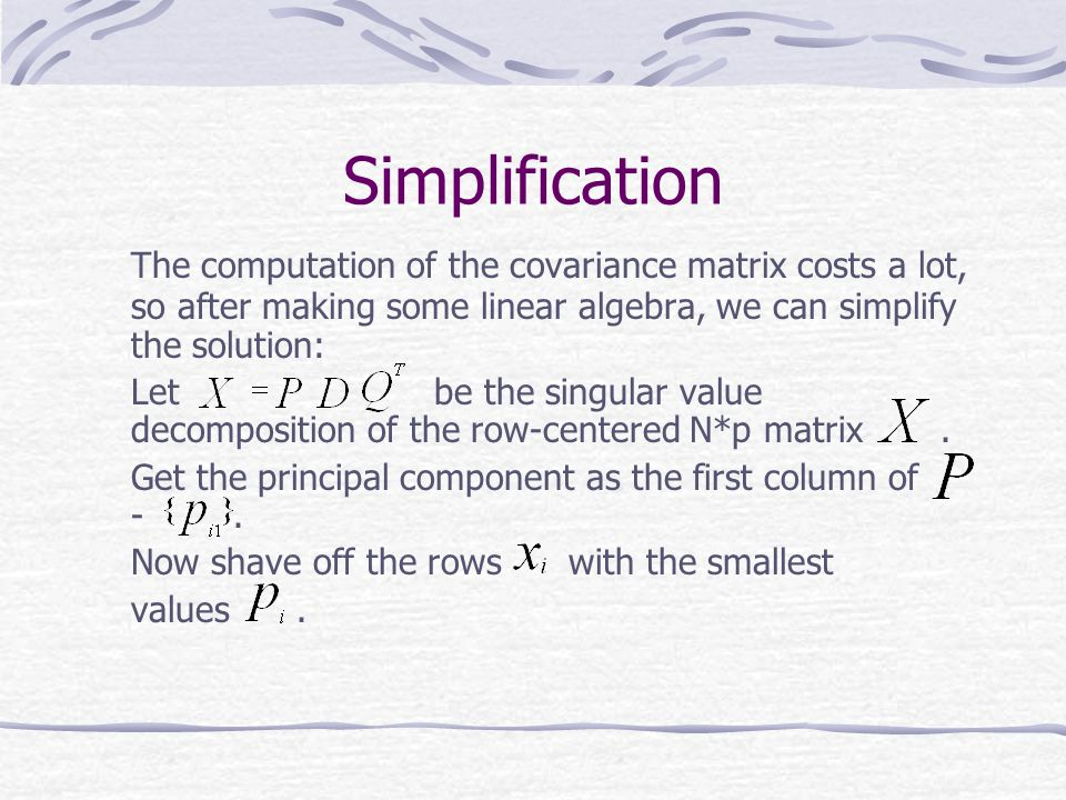 Simplification The computation of the covariance matrix costs a lot, so after making some linear algebra, we can simplify the solution: