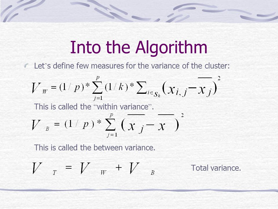 Into the Algorithm Let's define few measures for the variance of the cluster: This is called the within variance .