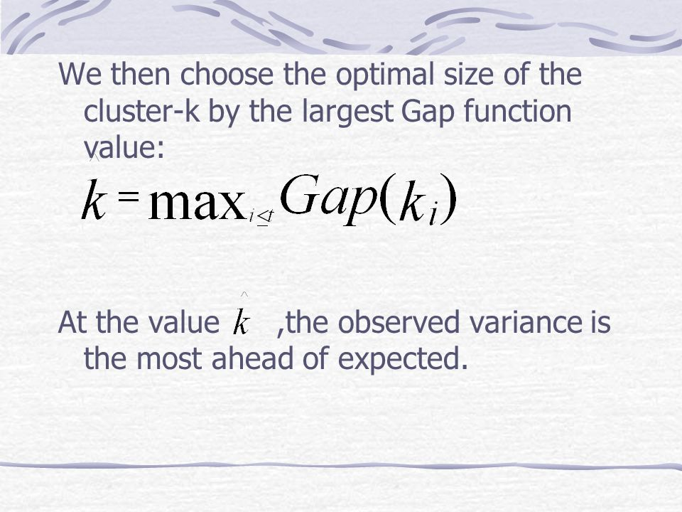 We then choose the optimal size of the cluster-k by the largest Gap function value: