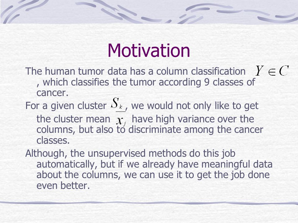 Motivation The human tumor data has a column classification , which classifies the tumor according 9 classes of cancer.