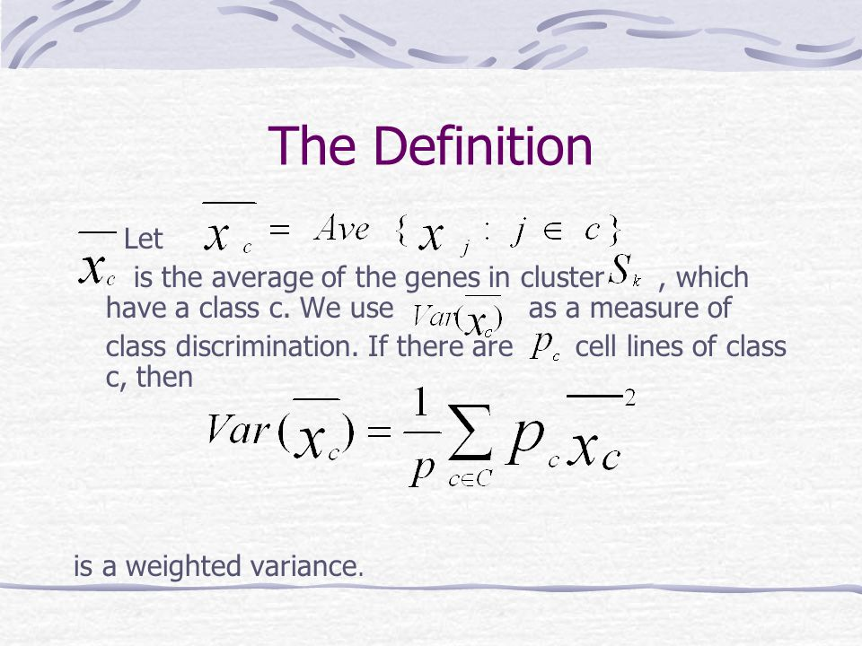 The Definition Let. is the average of the genes in cluster , which have a class c. We use as a measure of.