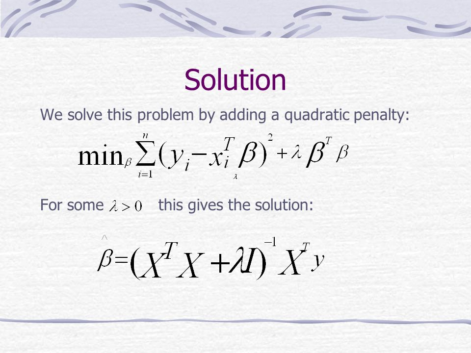 Solution We solve this problem by adding a quadratic penalty: