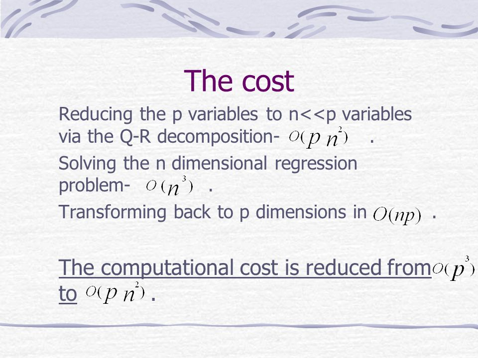 The cost Reducing the p variables to n<<p variables via the Q-R decomposition- .