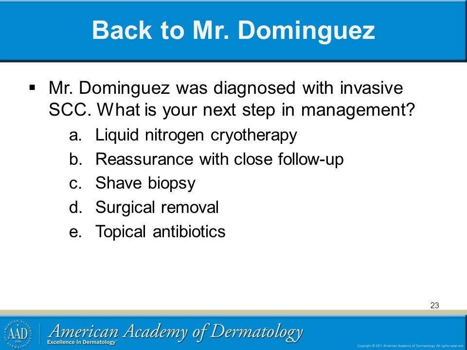 Back to Mr. Dominguez Mr. Dominguez was diagnosed with invasive SCC. What is your next step in management
