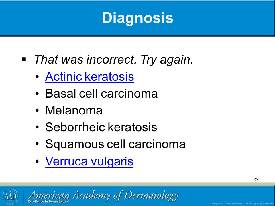 Diagnosis That was incorrect. Try again. Actinic keratosis