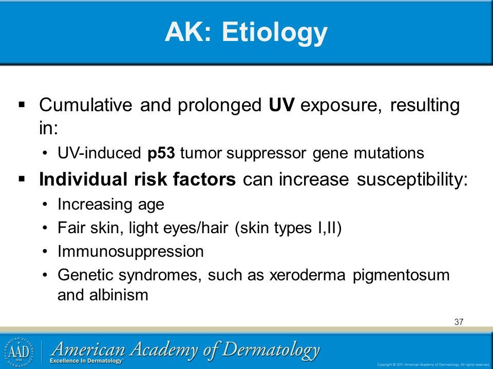 AK: Etiology Cumulative and prolonged UV exposure, resulting in: