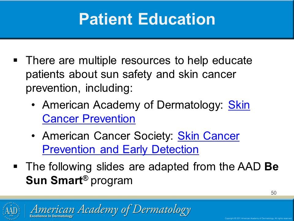 Patient Education There are multiple resources to help educate patients about sun safety and skin cancer prevention, including: