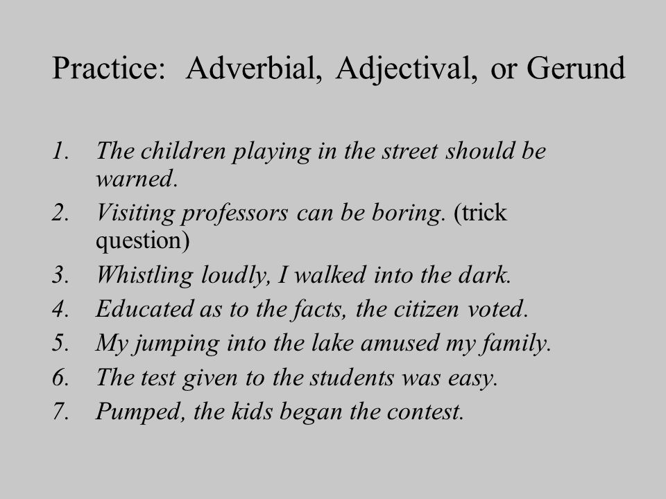 Practice: Adverbial, Adjectival, or Gerund
