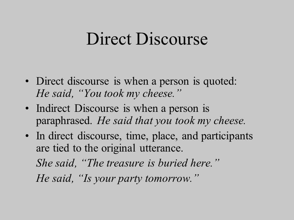 Direct Discourse Direct discourse is when a person is quoted: He said, You took my cheese.