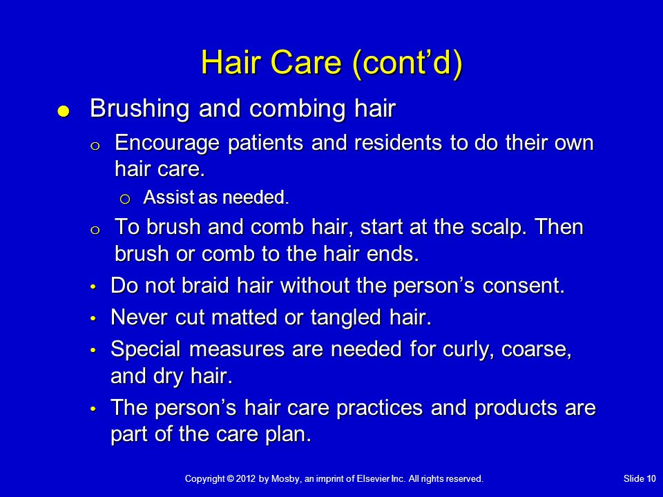 Hair Care (cont'd) Brushing and combing hair