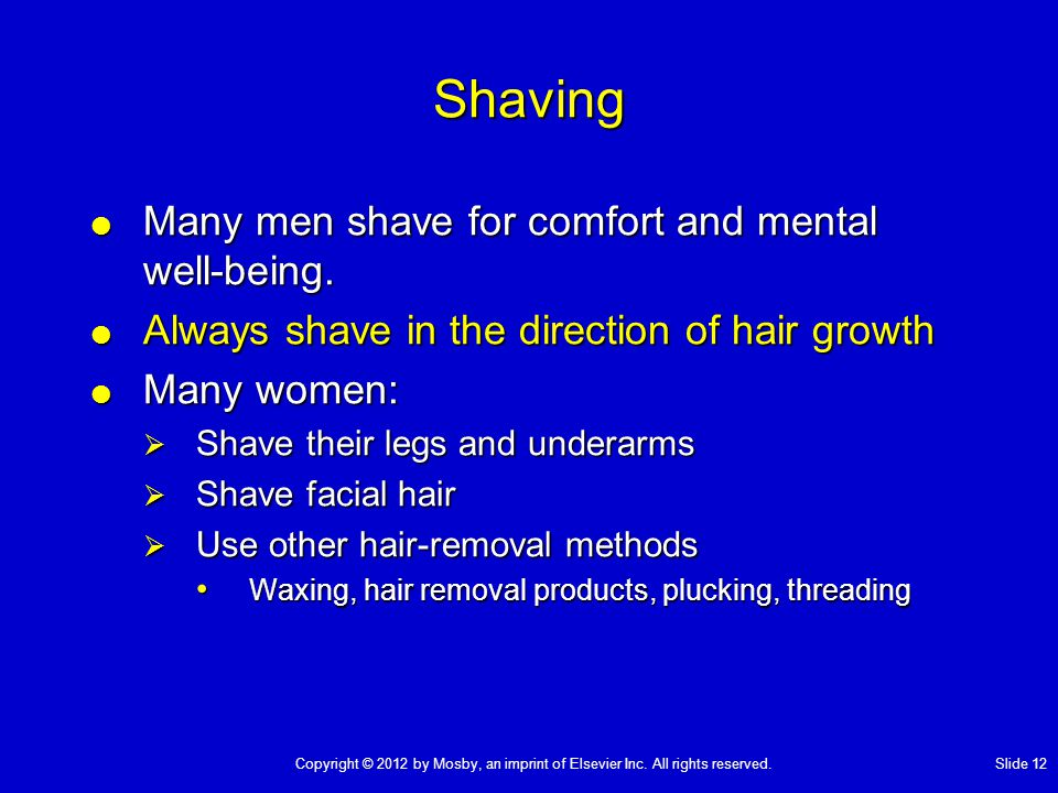Shaving Many men shave for comfort and mental well-being.