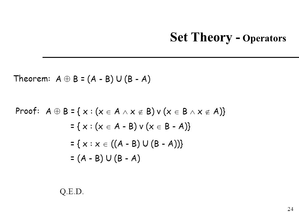 Set Theory - Operators A  B = (A - B) U (B - A) Theorem: Proof: