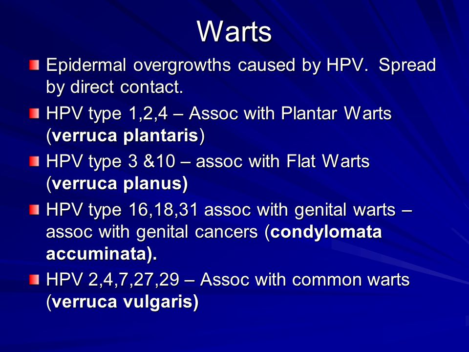 Warts Epidermal overgrowths caused by HPV. Spread by direct contact.