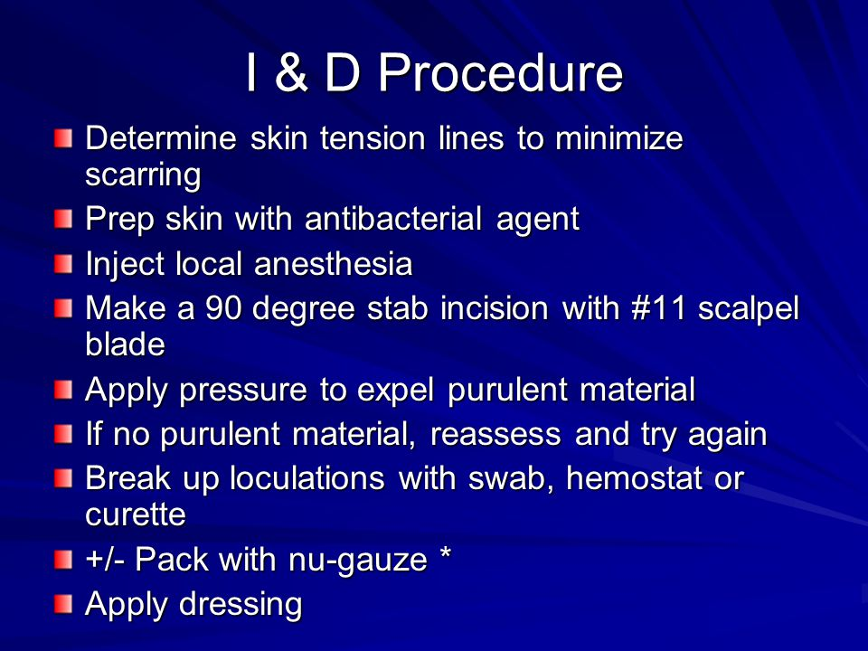 I & D Procedure Determine skin tension lines to minimize scarring