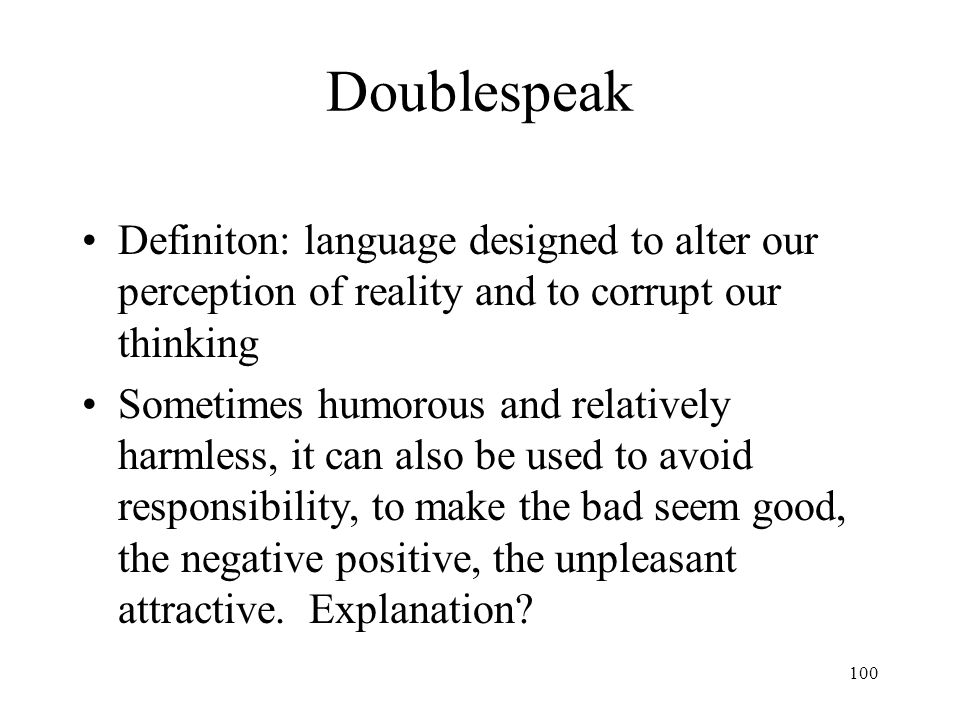Doublespeak Definiton: language designed to alter our perception of reality and to corrupt our thinking.