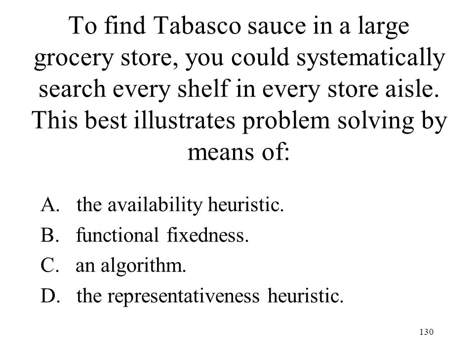 To find Tabasco sauce in a large grocery store, you could systematically search every shelf in every store aisle. This best illustrates problem solving by means of:
