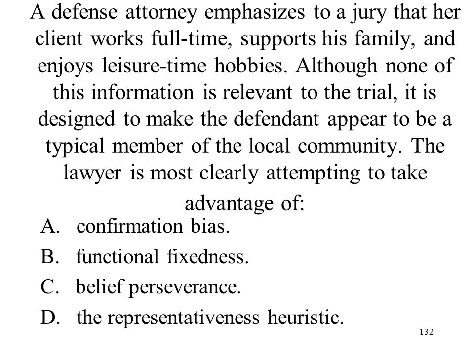 A defense attorney emphasizes to a jury that her client works full-time, supports his family, and enjoys leisure-time hobbies. Although none of this information is relevant to the trial, it is designed to make the defendant appear to be a typical member of the local community. The lawyer is most clearly attempting to take advantage of: