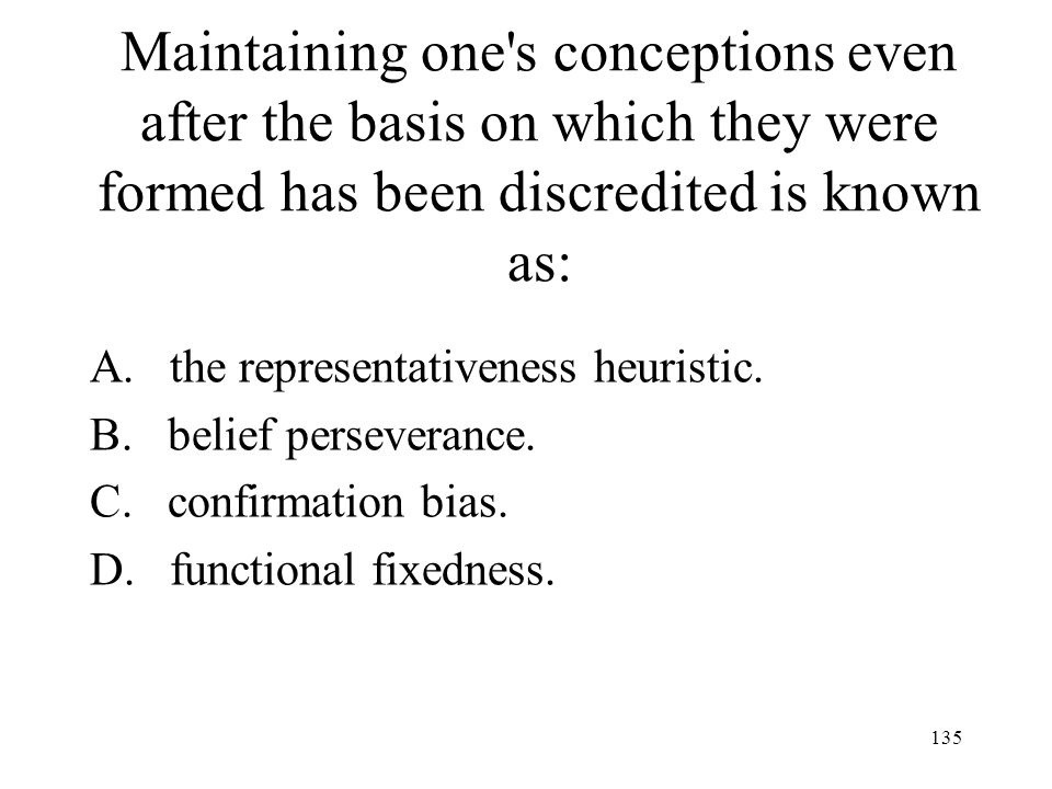 Maintaining one s conceptions even after the basis on which they were formed has been discredited is known as: