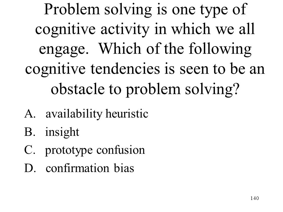 Problem solving is one type of cognitive activity in which we all engage. Which of the following cognitive tendencies is seen to be an obstacle to problem solving