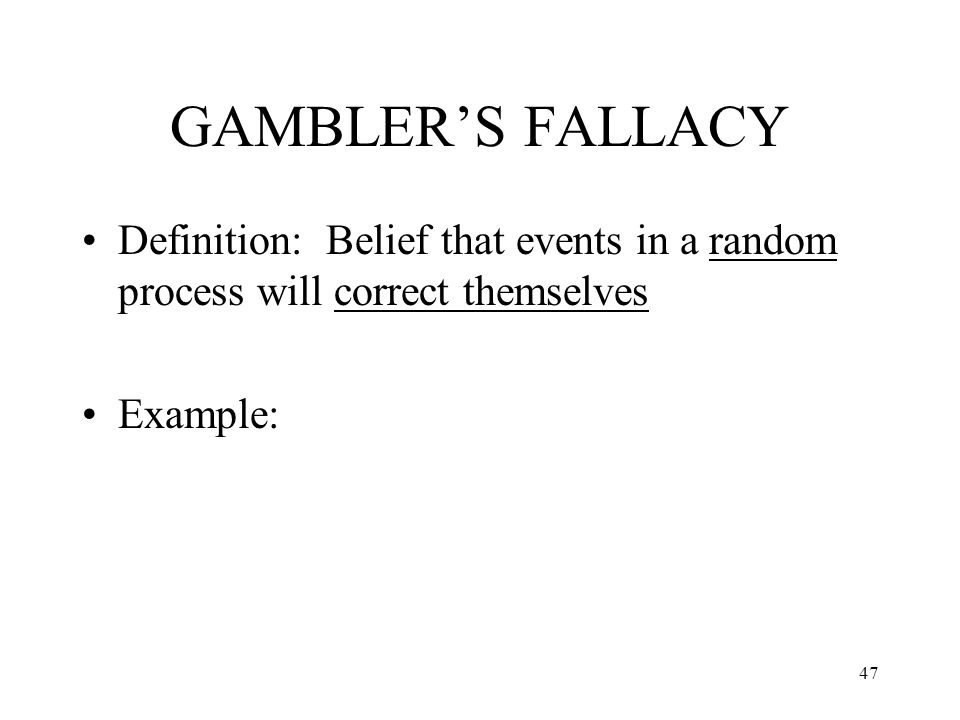 GAMBLER'S FALLACY Definition: Belief that events in a random process will correct themselves.