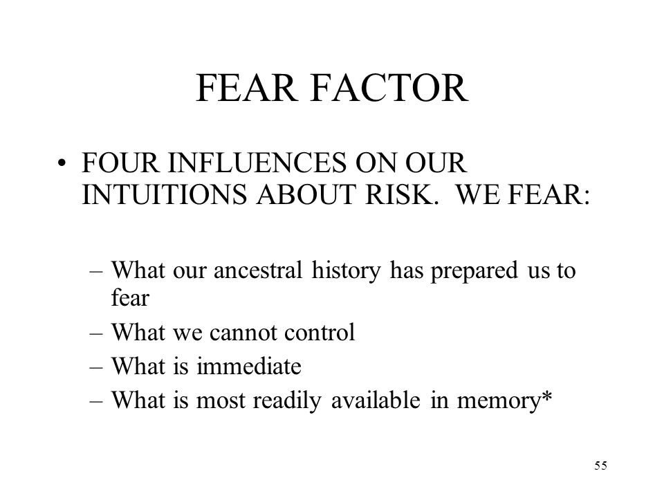 FEAR FACTOR FOUR INFLUENCES ON OUR INTUITIONS ABOUT RISK. WE FEAR: