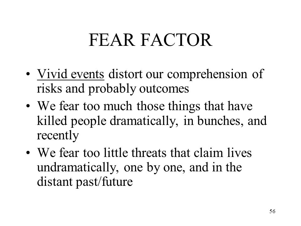 FEAR FACTOR Vivid events distort our comprehension of risks and probably outcomes.