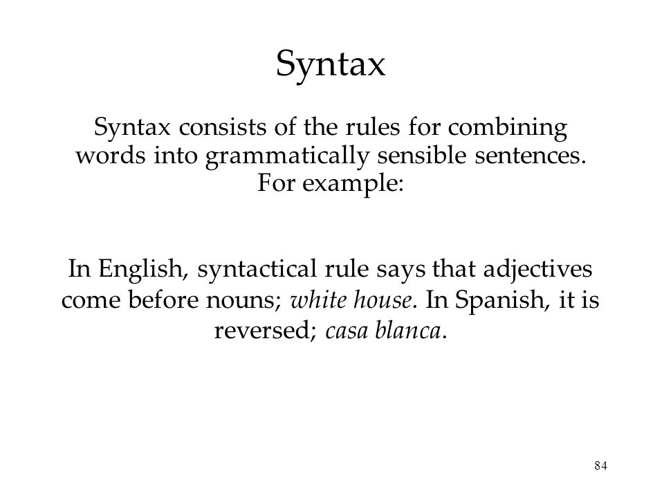 Syntax Syntax consists of the rules for combining words into grammatically sensible sentences. For example:
