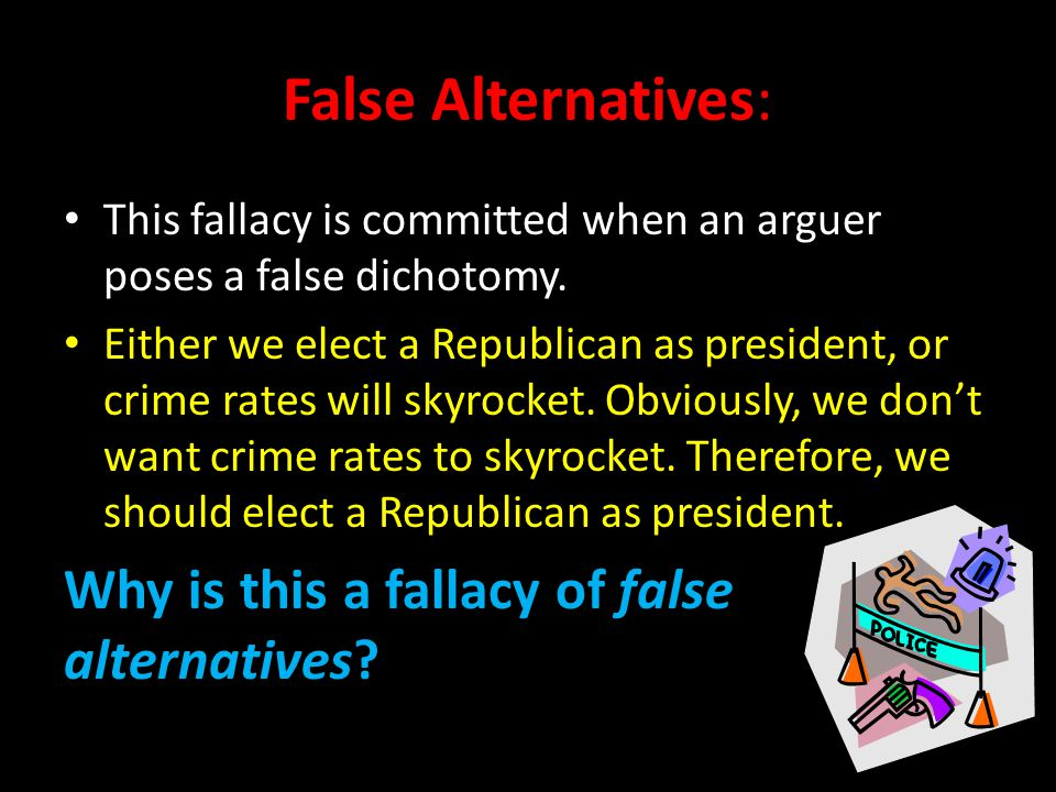 False Alternatives: Why is this a fallacy of false alternatives
