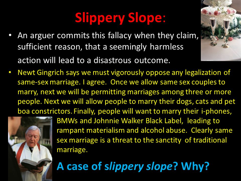 Slippery Slope: A case of slippery slope Why