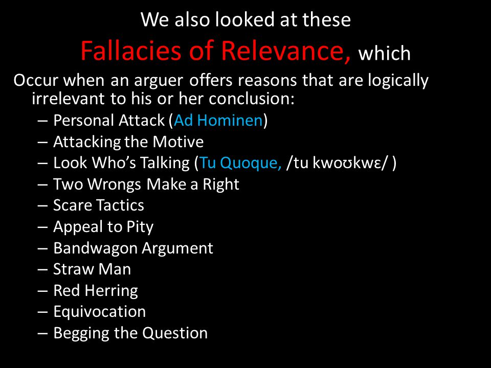 We also looked at these Fallacies of Relevance, which