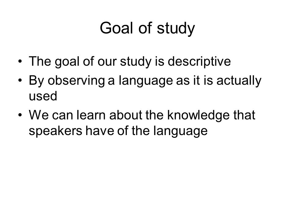 Goal of study The goal of our study is descriptive