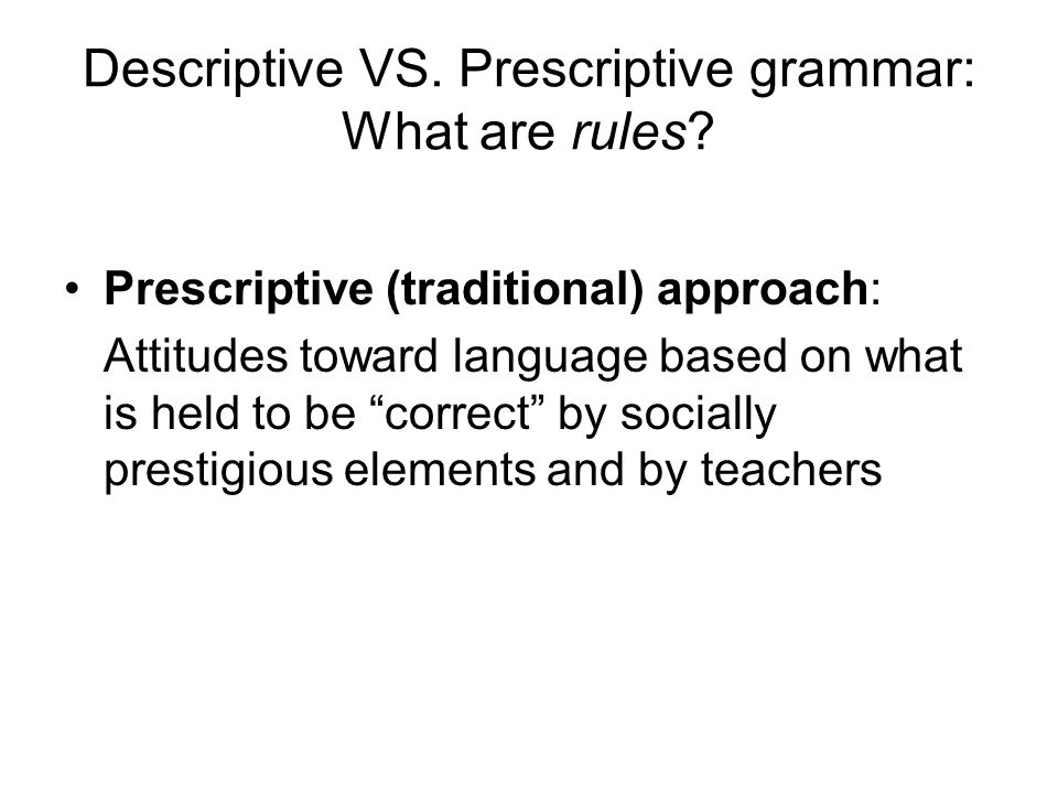 Descriptive VS. Prescriptive grammar: What are rules
