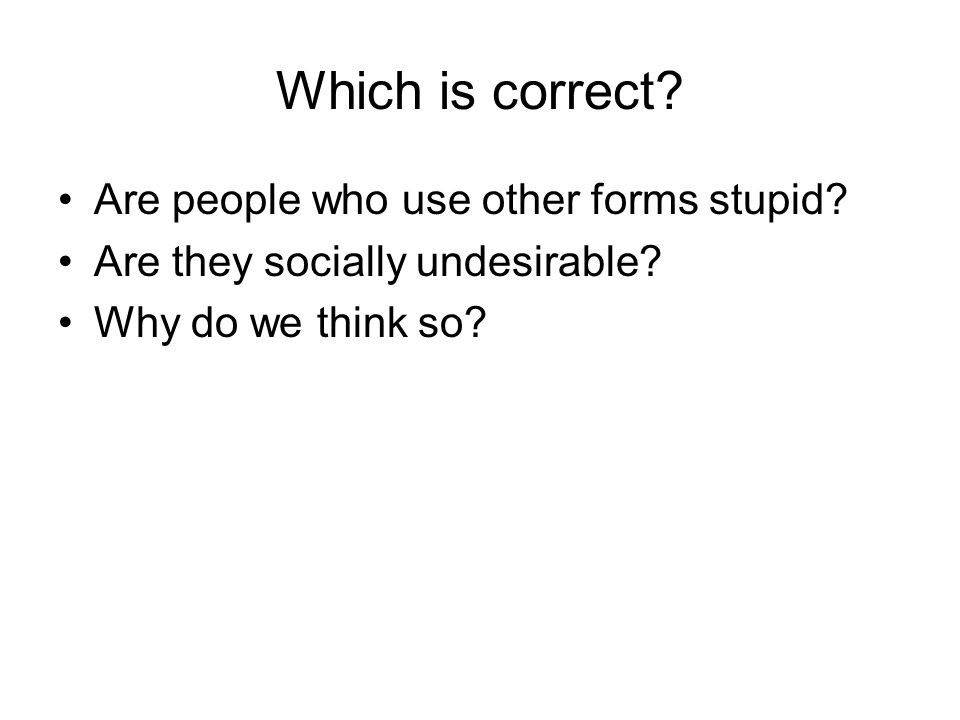 Which is correct Are people who use other forms stupid