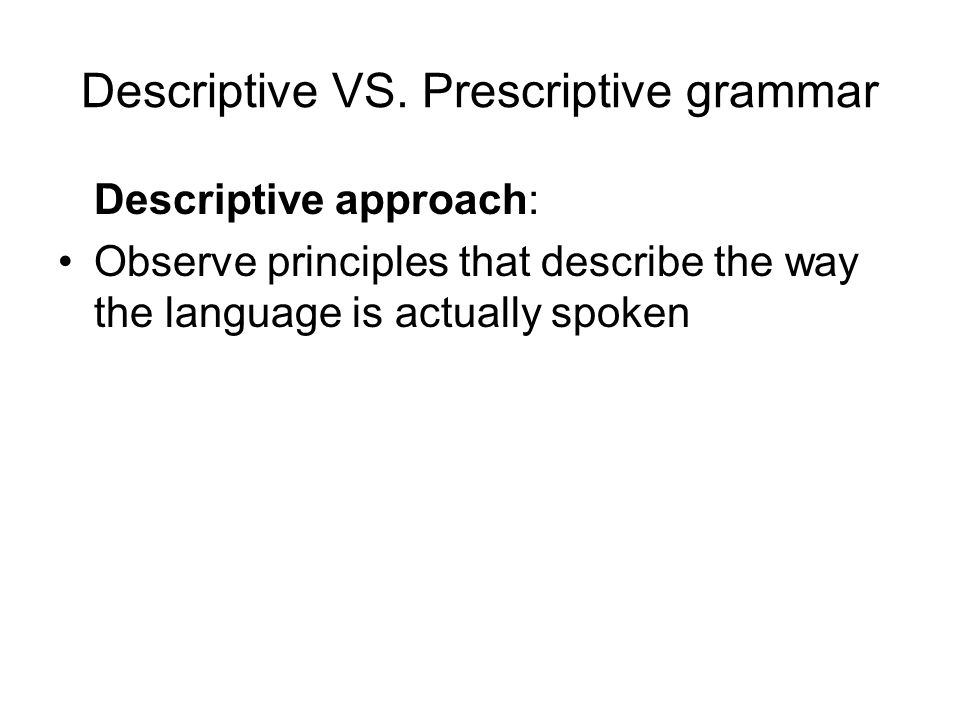 Descriptive VS. Prescriptive grammar