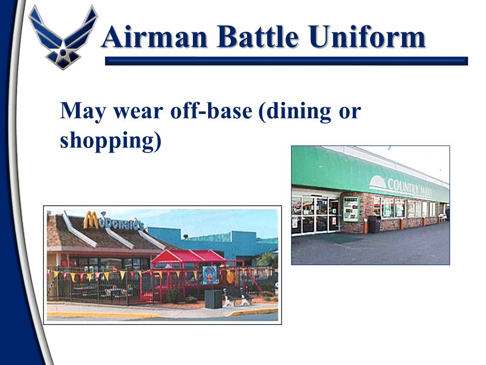 Airman Battle Uniform May wear off-base (dining or shopping)
