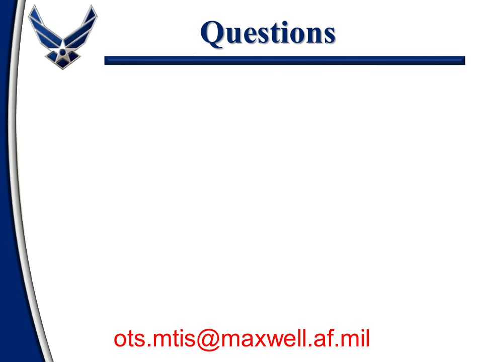 Questions If you have any questions ots.mtis@maxwell.af.mil