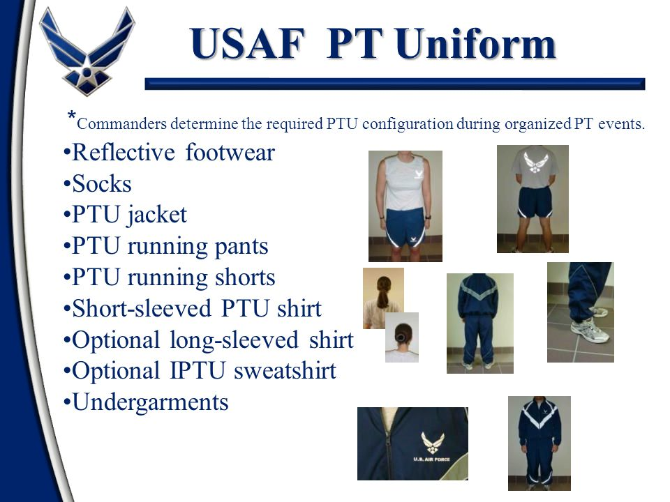 USAF PT Uniform *Commanders determine the required PTU configuration during organized PT events. Reflective footwear.